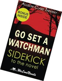 Go Set a Watchman :  A Sidekick to the Harper Lee Novel