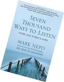 Seven Thousand Ways to Listen: Staying Close to What Is