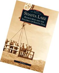 Shasta Lake: Boomtowns and the Building of Shasta Dam