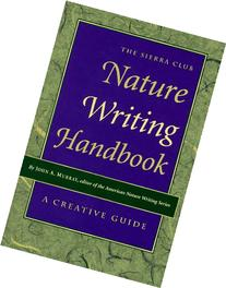 The Sierra Club Nature Writing Handbook: A Creative Guide