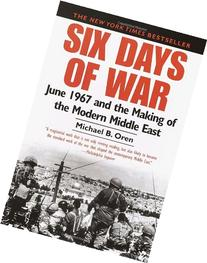 Six Days of War: June 1967 and the Making of the Modern
