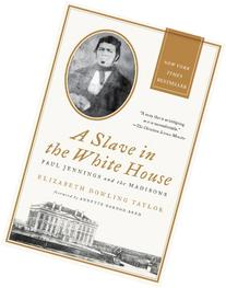 A Slave in the White House Paul Jennings and the Madisons