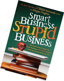 Smart Business, Stupid Business: What School Never Taught