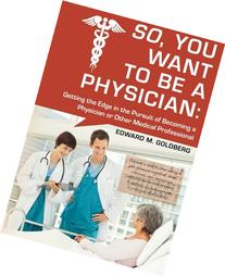 So, You Want to Be a Physician: Getting an Edge in your