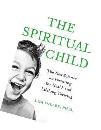 The Spiritual Child: The New Science on Parenting for Health