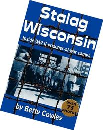 Stalag Wisconsin: Inside WWII Prisoner of War Camps