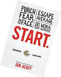 Start: Punch Fear in the Face, Escape Average and Do Work