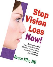 Stop Vision Loss Now!: Prevent and Heal Cataracts, Glaucoma