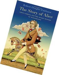 The Story of Alice: Lewis Carroll and the Secret History of
