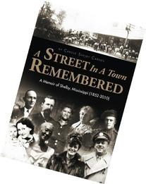 A Street in a Town Remembered: A Memoir of Shelby,
