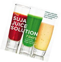 The Suja Juice Solution: 7 Days to Lose Fat, Beat Cravings,