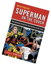 Superman on the Couch: What Superheroes Really Tell Us about