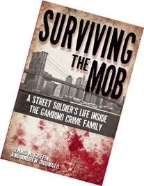 Surviving the Mob: A Street Soldier's Life in the Gambino