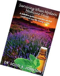 Surviving When Modern Medicine Fails: A definitive guide to