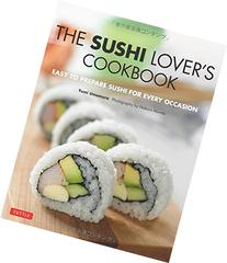 The Sushi Lover's Cookbook: Easy to Prepare Sushi for Every