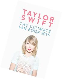 Taylor Swift: The Ultimate Fan Book 2015: Taylor Swift Facts