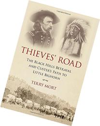 Thieves' Road: The Black Hills Betrayal and Custer's Path to