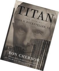 Titan: The Life of John D. Rockefeller, Sr