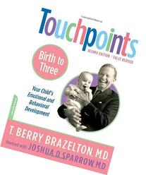 Touchpoints-Birth to Three : Your Child's Emotional and