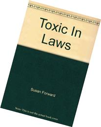 Toxic In-Laws: Loving Strategies for Protecting Your