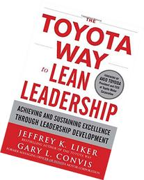 The Toyota Way to Lean Leadership:  Achieving and Sustaining