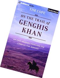 On the Trail of Genghis Khan: An Epic Journey Through the