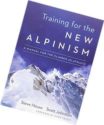 Training for the New Alpinism: A Manual for the Climber as