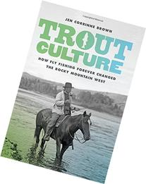Trout Culture: How Fly Fishing Forever Changed the Rocky