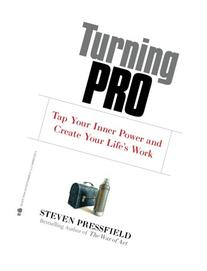 Turning Pro: Tap Your Inner Power and Create Your Life's