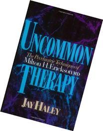 Uncommon Therapy: The Psychiatric Techniques of Milton H.