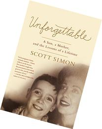 Unforgettable: A Son, a Mother, and the Lessons of a