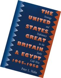 The United States, Great Britain, and Egypt, 1945-1956: