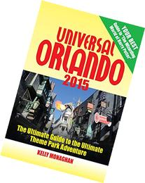 Universal Orlando 2015: The Ultimate Guide to the Ultimate
