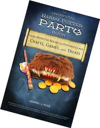 The Unofficial Harry Potter Party Book :  From Monster Books