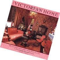 Victorian Home: The Grandeur And Comfort Of The Victorian