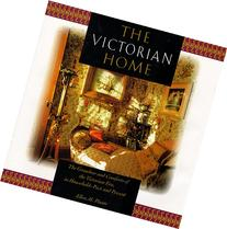 The Victorian Home: The Grandeur and Comforts of the