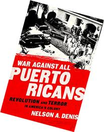 War Against All Puerto Ricans: Revolution and Terror in