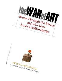 The War of Art: Break Through the Blocks and Win Your Inner