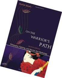 On the Warrior's Path, Second Edition: Philosophy, Fighting