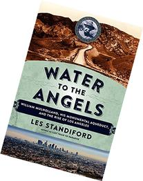 Water to the Angels: William Mulholland, His Monumental