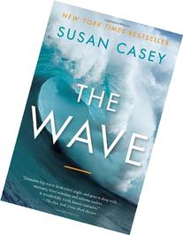 The Wave: In Pursuit of the Rogues, Freaks, and Giants of