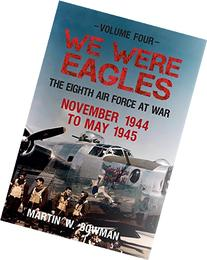 We Were Eagles Volume 4: The Eight Air Force at War November
