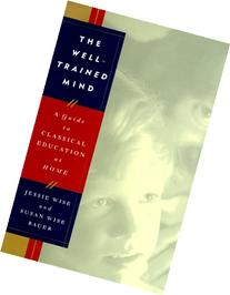 The Well-Trained Mind: A Guide to Classical Education at