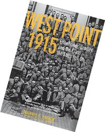 West Point 1915: Eisenhower, Bradley, and the Class the