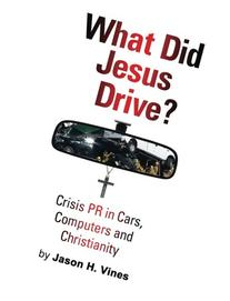 What Did Jesus Drive?: Crisis PR in Cars, Computers and