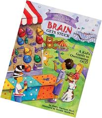 What to Do When Your Brain Gets Stuck: A Kid's Guide to