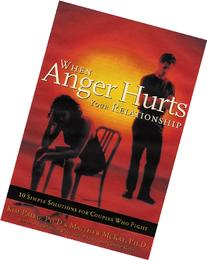 When Anger Hurts Your Relationship: 10 Simple Solutions for
