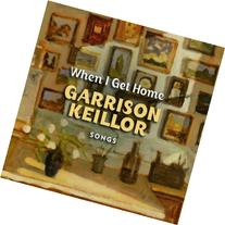 When I Get Home: Garrison Keillor Songs