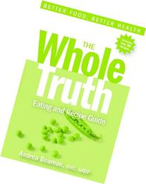 The Whole Truth Eating and Recipe Guide