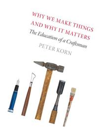 Why We Make Things and Why It Matters: The Education of a